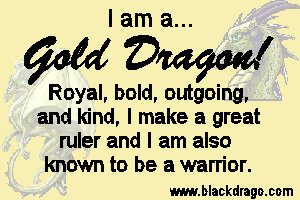 Gold dragons are royal, bold, outgoing, and kind, and they make great rulers and warriors